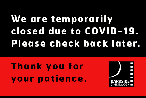 Darkside Cinema is temporarily closed. Please check back later.